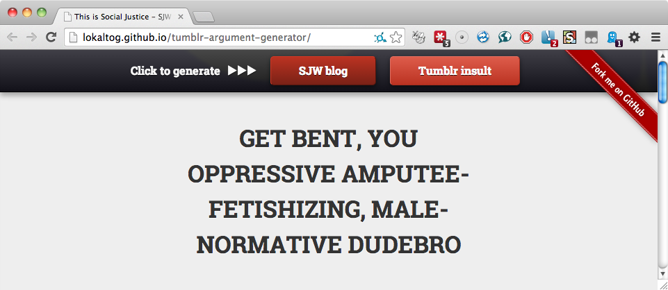 "Tumblr Insult generator: ""GET BENT, YOU OPPRESSIVE AMPUTEE-FETISHIZING, MALE-NORMATIVE DUDEBRO"""