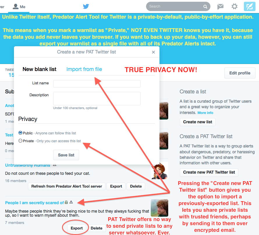 "Predator Alert Tool for Twitter is a private-by-default, public-by-effort application in the sense that when you mark some of your data ""private,"" it never leaves your Web browser without your knowing about it. Not even Twitter can read your private lists. Because that's what privacy is supposed to mean."